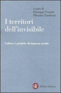 Foto Cover di I territori dell'invisibile. Culture e pratiche di impresa sociale, Libro di  edito da Laterza