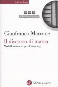 Libro Il discorso di marca. Modelli semiotici per il branding Gianfranco Marrone