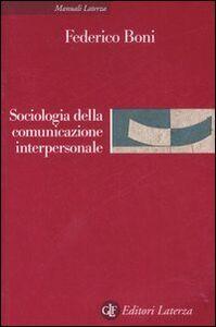 Foto Cover di Sociologia della comunicazione interpersonale, Libro di Federico Boni, edito da Laterza