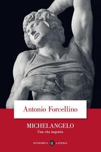 Foto Cover di Michelangelo. Una vita inquieta, Libro di Antonio Forcellino, edito da Laterza