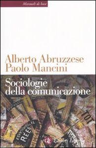 Foto Cover di Sociologie della comunicazione, Libro di Alberto Abruzzese,Paolo Mancini, edito da Laterza