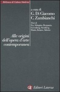 Libro Alle origini dell'opera d'arte contemporanea
