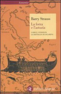 Libro La forza e l'astuzia. I greci, i persiani, la battaglia di Salamina Barry Strauss