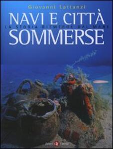 Libro Navi e città sommerse. La storia riemerge dal mare Giovanni Lattanzi