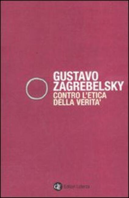 Contro l'etica della verità - Gustavo Zagrebelsky - copertina