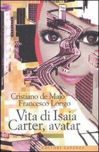 Foto Cover di Vita di Isaia Carter, avatar, Libro di Cristiano De Majo,Francesco Longo, edito da Laterza