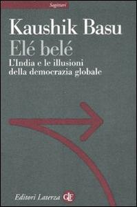 Libro Elé belé. L'India e le illusioni della democrazia globale Kaushik Basu
