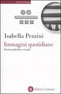 Libro Immagini quotidiane. Sociosemiotica del visuale Isabella Pezzini