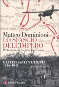Libro Lo sfascio dell'impero. Gli italiani in Etiopia (1936-1941) Matteo Dominioni