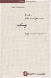 Libro L' Africa e la stregoneria. Saggio di antropologia storica Alice Bellagamba