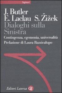Libro Dialoghi sulla sinistra. Contingenza, egemonia, universalità Judith Butler , Ernesto Laclau , Slavoj Zizek