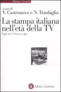 Foto Cover di La stampa italiana nell'età della TV. Dagli anni Settanta a oggi, Libro di  edito da Laterza