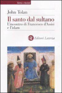 Libro Il santo dal sultano. L'incontro di Francesco d'Assisi e l'islam John Toland