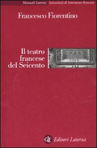Libro Il teatro francese del Seicento Francesco Fiorentino