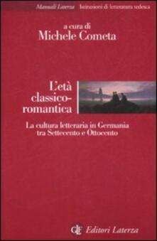 Capturtokyoedition.it L' età classico-romantica. La cultura letteraria in Germania tra Settecento e Ottocento Image