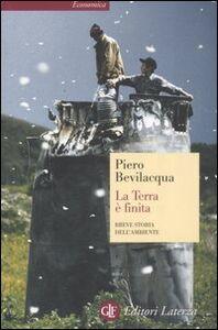 Libro La Terra è finita. Breve storia dell'ambiente Piero Bevilacqua