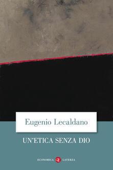 Un' etica senza Dio - Eugenio Lecaldano - copertina