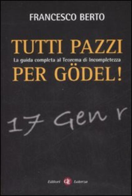 Tutti pazzi per Gödel. La guida completa al teorema d'incompletezza - Francesco Berto - copertina