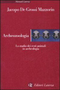 Libro Archeozoologia. Lo studio dei resti animali in archeologia Jacopo De Grossi Mazzorin