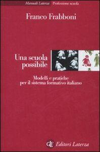 Libro Una scuola possibile. Modelli e pratiche per il sistema formativo italiano Franco Frabboni