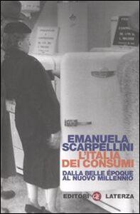 Libro L' Italia dei consumi. Dalla Belle époque al nuovo millennio Emanuela Scarpellini