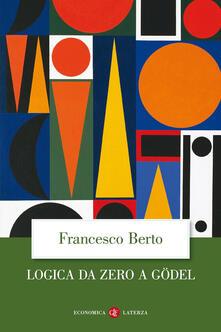 Logica da zero a Gödel - Francesco Berto - copertina