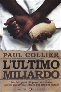 Foto Cover di L' ultimo miliardo. Perché i paesi più poveri diventano sempre più poveri e cosa si può fare per aiutarli, Libro di Paul Collier, edito da Laterza