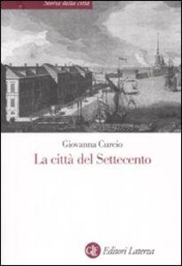 Foto Cover di La città del Settecento, Libro di Giovanna Curcio, edito da Laterza