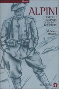 Libro Alpini. Parole e immagini di un mito guerriero Marco Mondini