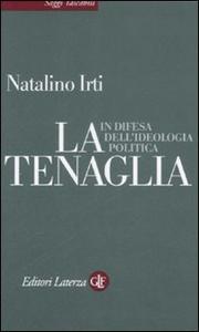 Libro La tenaglia. In difesa dell'ideologia politica Natalino Irti