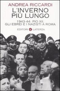 Libro L' inverno più lungo. 1943-44: Pio XII, gli ebrei e i nazisti a Roma Andrea Riccardi