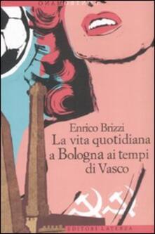 La vita quotidiana a Bologna ai tempi di Vasco - Enrico Brizzi - copertina