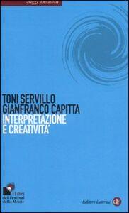 Foto Cover di Interpretazione e creatività, Libro di Toni Servillo,Gianfranco Capitta, edito da Laterza