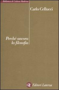 Libro Perché ancora la filosofia Carlo Cellucci