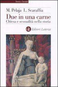 Libro Due in una carne. Chiesa e sessualità nella storia Margherita Pelaja , Lucetta Scaraffia