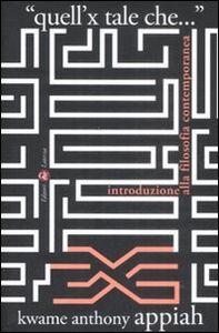 Libro «Quell'x tale che...». Introduzione alla filosofia contemporanea Kwame A. Appiah
