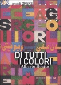 Libro Di tutti i colori. Da Matisse a Boetti, le scelte cromatiche dell'arte moderna Alberto Boatto