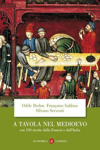 Foto Cover di A tavola nel Medioevo. Con 150 ricette dalla Francia e dall'Italia, Libro di AA.VV edito da Laterza