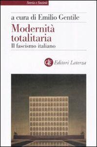 Foto Cover di Modernità totalitaria. Il fascismo italiano, Libro di  edito da Laterza