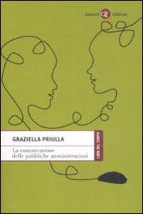 Foto Cover di La comunicazione della pubbliche amministrazioni, Libro di Graziella Priulla, edito da Laterza