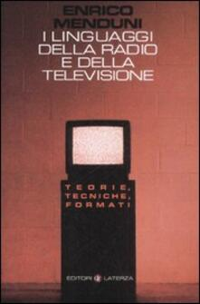 I linguaggi della radio e della televisione. Teorie, tecniche, formati - Enrico Menduni - copertina