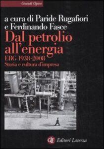 Foto Cover di Dal petrolio all'energia. ERG 1938-2008. Storia e cultura d'impresa, Libro di  edito da Laterza