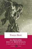 Libro In principio era la meraviglia. Le grandi questioni della filosofia antica Enrico Berti