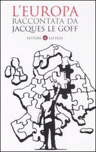 Libro L' Europa raccontata da Jacques Le Goff Jacques Le Goff