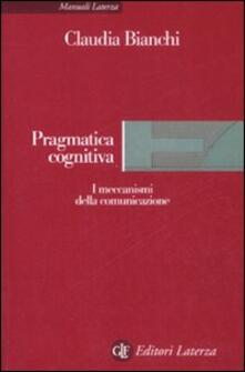 Pragmatica cognitiva. I meccanismi della comunicazione - Claudia Bianchi - copertina