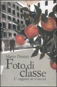 Libro Foto di classe. U uagnon se n'asciot Mario Desiati