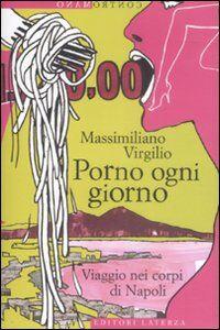 Libro Porno ogni giorno. Viaggio nei corpi di Napoli Massimiliano Virgilio