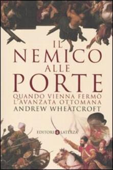 Il nemico alle porte. Quando Vienna fermò l'avanzata ottomana - Andrew Wheatcroft - copertina