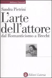 Foto Cover di L' arte dell'attore dal Romanticismo a Brecht, Libro di Sandra Pietrini, edito da Laterza
