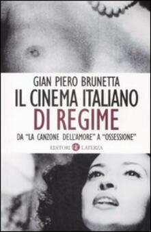 Il cinema italiano di regime. Da «La canzone dell'amore» a «Ossessione». 1929-1945 - Gian Piero Brunetta - copertina